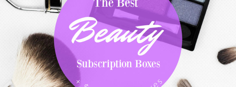 The Best Beauty Subscription Boxes 2019