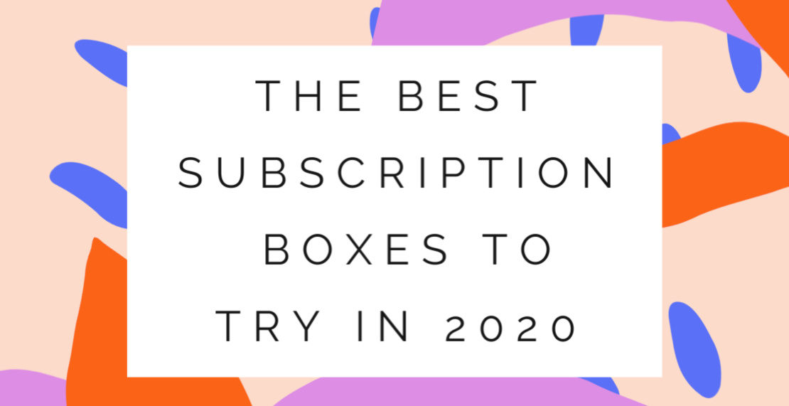 The Best Subscription Boxes To Try in 2020