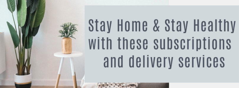 Stay Home & Stay Healthy With These Subscriptions and Delivery Services